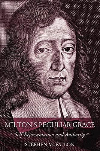 9780801474859: Milton's Peculiar Grace: Self-Representation and Authority