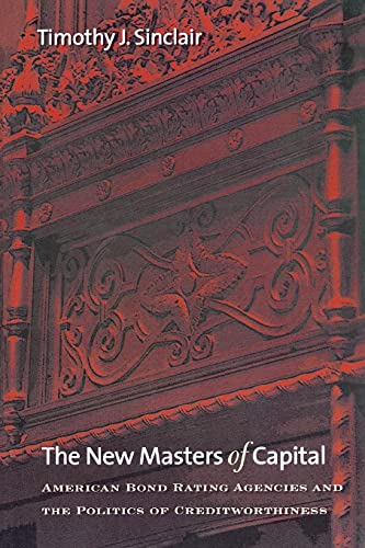 9780801474910: The New Masters of Capital: American Bond Rating Agencies and the Politics of Creditworthiness (Cornell Studies in Political Economy)