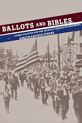 Ballots and Bibles: Ethnic Politics and the Catholic Church in Providence (Cushwa Center Studies of...