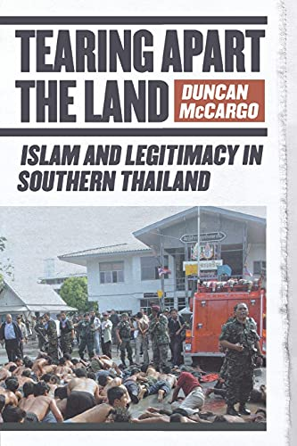 9780801474996: Tearing Apart the Land: Islam and Legitimacy in Southern Thailand