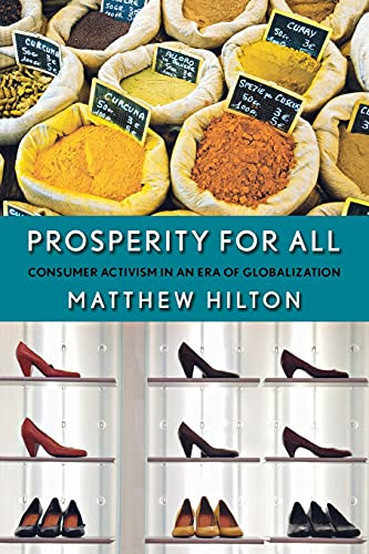 Prosperity for All: Consumer Activism in an Era of Globalization: Hilton, Matthew