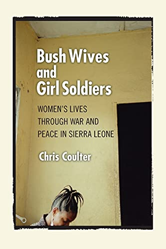 9780801475122: Bush Wives and Girl Soldiers: Women's Lives through War and Peace in Sierra Leone