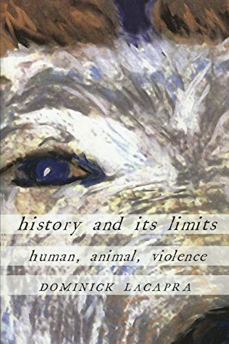 9780801475153: History and Its Limits: Human, Animal, Violence