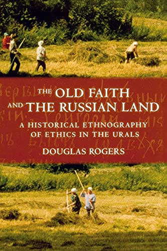 9780801475207: The Old Faith and the Russian Land: A Historical Ethnography of Ethics in the Urals (Culture and Society after Socialism)