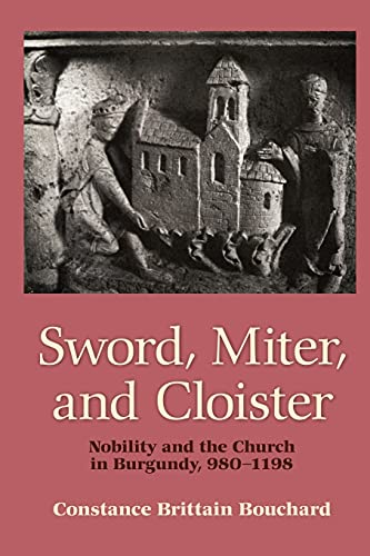 9780801475269: Sword, Miter, and Cloister: Nobility and the Church in Burgundy, 980-1198