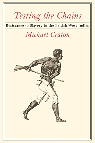 9780801475283: Testing the Chains: Resistance to Slavery in the British West Indies