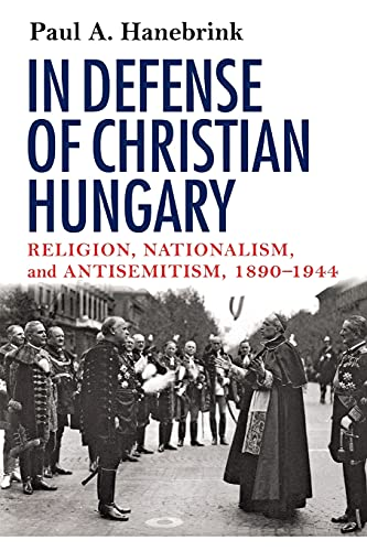 9780801475306: In Defense of Christian Hungary: Religion, Nationalism, and Antisemitism, 1890-1944