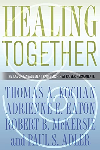9780801475467: Healing Together: The Labor-Management Partnership at Kaiser Permanente (The Culture and Politics of Health Care Work)