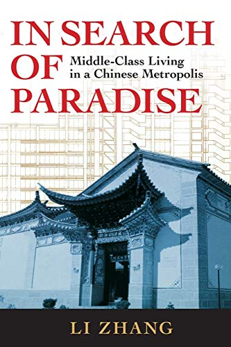 In Search of Paradise: Middle-Class Living in a Chinese Metropolis (Paperback): Li Zhang