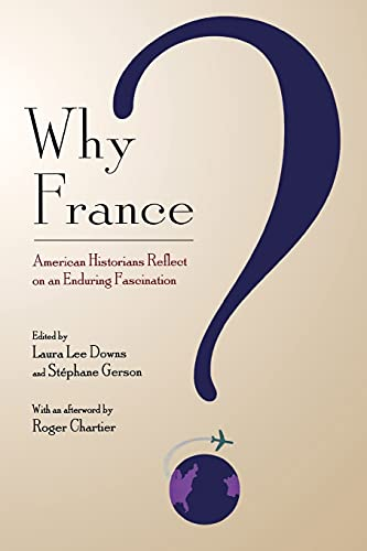 9780801475702: Why France?: American Historians Reflect on an Enduring Fascination