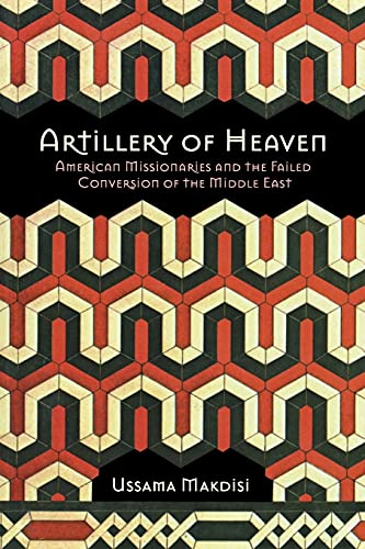 9780801475757: Artillery of Heaven: American Missionaries and the Failed Conversion of the Middle East