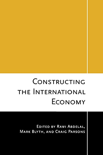 9780801475887: Constructing the International Economy (Cornell Studies in Political Economy)