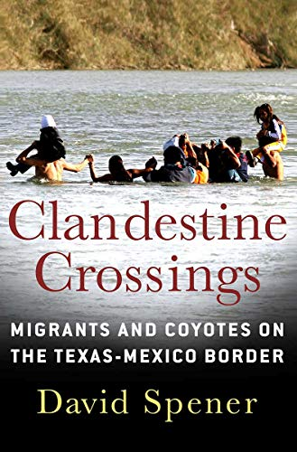 9780801475894: Clandestine Crossings: Migrants and Coyotes on the Texas-Mexico Border