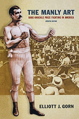 The Manly Art: Bare-Knuckle Prize Fighting in America (0801476089) by Elliott J. Gorn