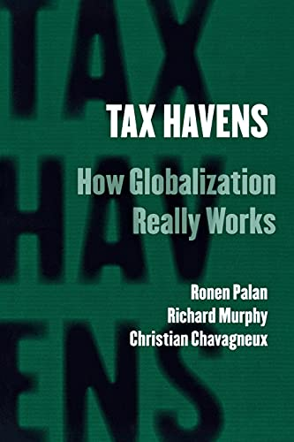 Tax Havens: How Globalization Really Works (Cornell Studies in Money) (9780801476129) by Palan, Ronen; Murphy, Richard; Chavagneux, Christian