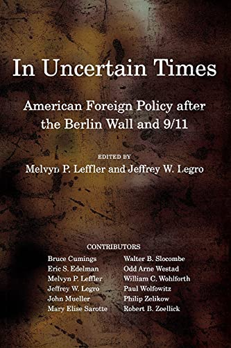 9780801476198: In Uncertain Times: American Foreign Policy after the Berlin Wall and 9/11 (Miller Center of Public Affairs Books)