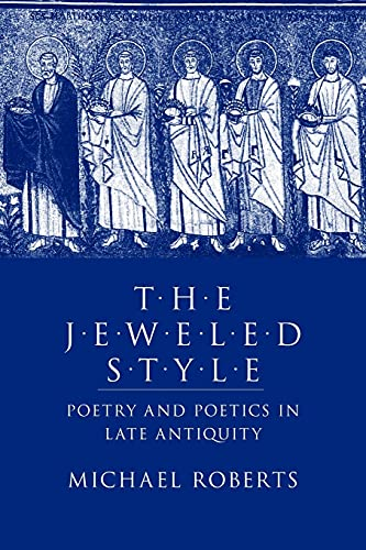 9780801476334: The Jeweled Style: Poetry and Poetics in Late Antiquity