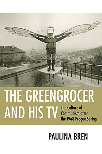 9780801476426: The Greengrocer and His TV: The Culture of Communism after the 1968 Prague Spring