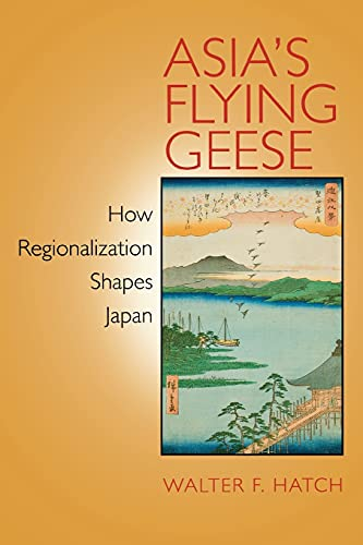 9780801476471: Asia's Flying Geese: How Regionalization Shapes Japan (Cornell Studies in Political Economy)