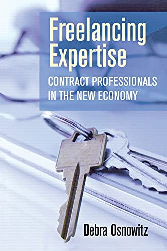 9780801476563: Freelancing Expertise: Contract Professionals in the New Economy (Collection on Technology and Work)