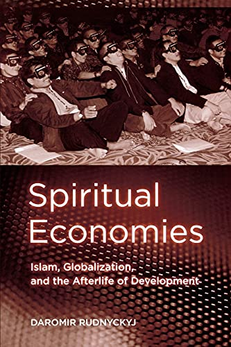 Spiritual Economies: Islam, Globalization, and the Afterlife of Development (Paperback): Daromir ...