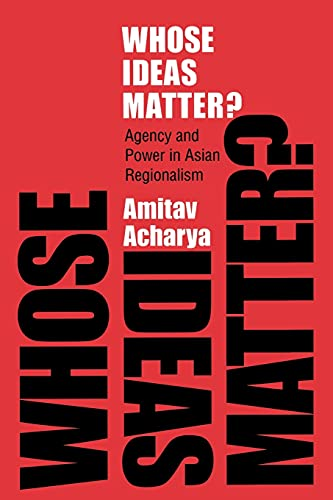 9780801477089: Whose Ideas Matter?: Agency and Power in Asian Regionalism (Cornell Studies in Political Economy)