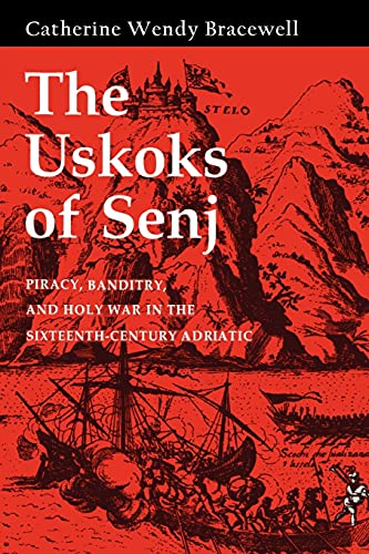 9780801477096: The Uskoks of Senj: Piracy, Banditry, and Holy War in the Sixteenth-Century Adriatic