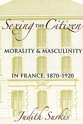 9780801477225: Sexing the Citizen: Morality and Masculinity in France, 1870-1920