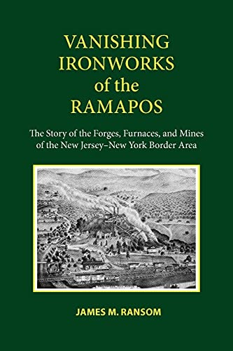 9780801477249: Vanishing Ironworks of the Ramapos: The Story of the Forges, Furnaces, and Mines of the New Jersey-New York Border Area