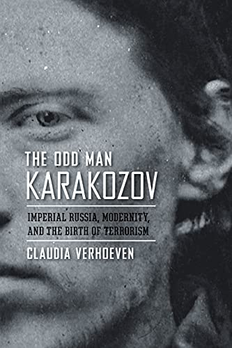 9780801477577: The Odd Man Karakozov: Imperial Russia, Modernity, and the Birth of Terrorism