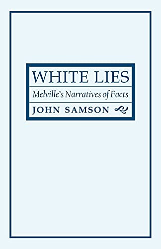 9780801477713: White Lies: Melville's Narratives of Facts