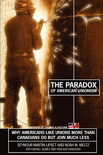 9780801478048: The Paradox of American Unionism: Why Americans Like Unions More Than Canadians Do, But Join Much Less