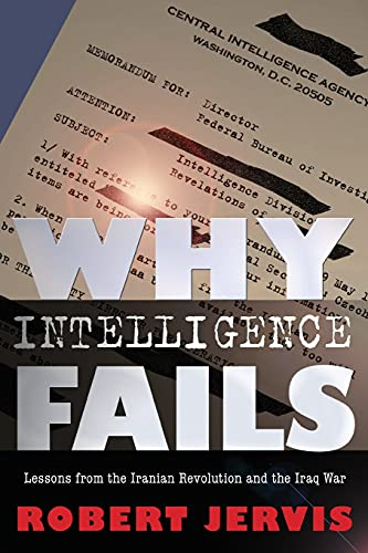 9780801478062: Why Intelligence Fails: Lessons from the Iranian Revolution and the Iraq War (Cornell Studies in Security Affairs)