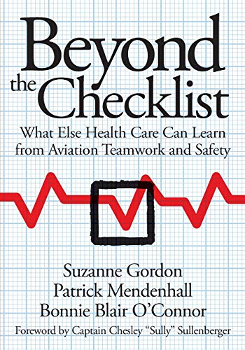 9780801478291: Beyond the Checklist: What Else Health Care Can Learn from Aviation Teamwork and Safety (The Culture and Politics of Health Care Work)