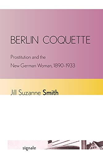 9780801478345: Berlin Coquette: Prostitution and the New German Woman, 1890–1933 (Signale: Modern German Letters, Cultures, and Thought)