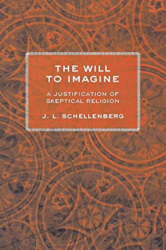 9780801478529: The Will to Imagine: A Justification of Skeptical Religion