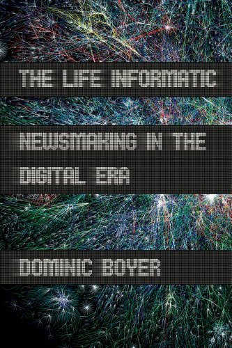 9780801478581: The Life Informatic: Newsmaking in the Digital Era (Expertise: Cultures and Technologies of Knowledge)