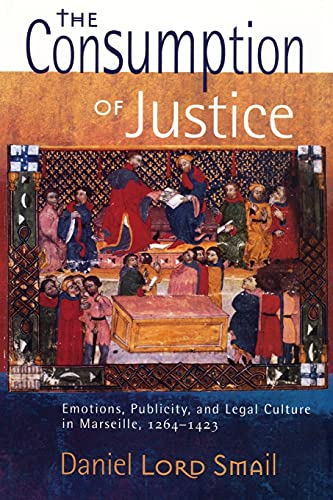 9780801478888: The Consumption of Justice: Emotions, Publicity, and Legal Culture in Marseille, 1264–1423 (Conjunctions of Religion and Power in the Medieval Past)
