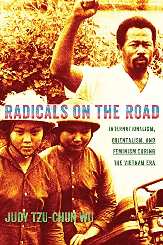 9780801478901: Radicals on the Road: Internationalism, Orientalism, and Feminism during the Vietnam Era (The United States in the World)