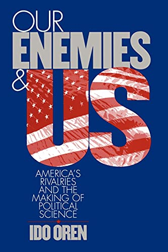 9780801478949: Our Enemies and US: America's Rivalries and the Making of Political Science