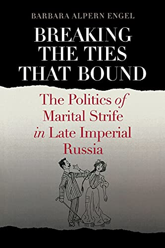 9780801479090: Breaking the Ties That Bound: The Politics of Marital Strife in Late Imperial Russia