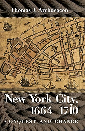 9780801479106: New York City, 1664-1710: Conquest and Change