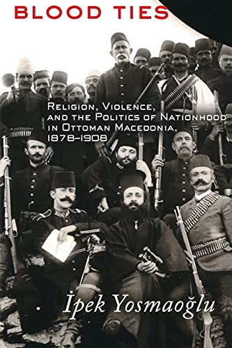 9780801479243: Blood Ties: Religion, Violence and the Politics of Nationhood in Ottoman Macedonia, 1878–1908