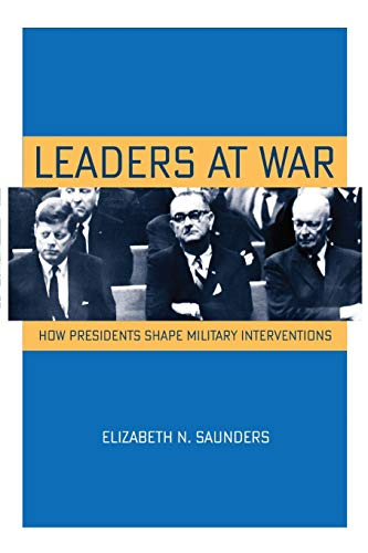 9780801479557: Leaders at War: How Presidents Shape Military Interventions