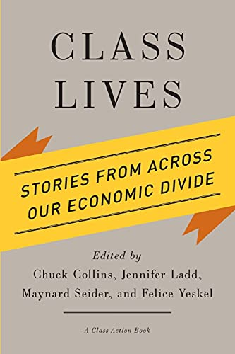 Class Lives: Stories from Across Our Economic: Collins, Chuck (EDT)/