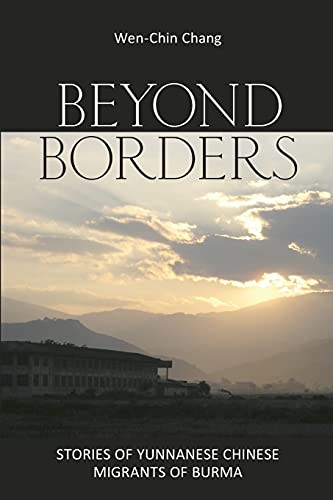 9780801479670: Beyond Borders: Stories of Yunnanese Chinese Migrants of Burma