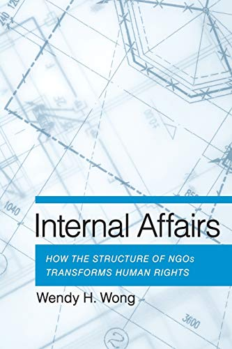 9780801479793: Internal Affairs: How the Structure of Ngos Transforms Human Rights