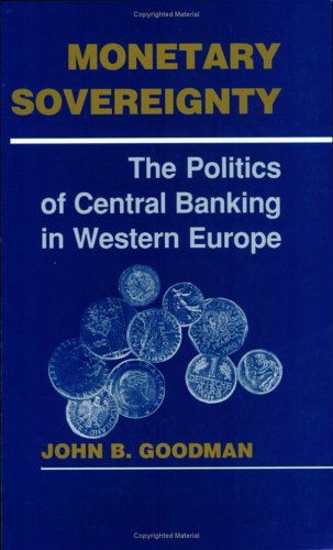 9780801480133: Monetary Sovereignty: The Politics of Central Banking in Western Europe