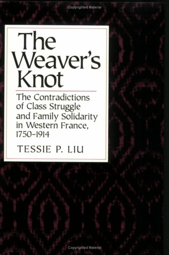 9780801480195: The Weaver's Knot: The Contradictions of Class Struggle and Family Solidarity in Western France, 1750-1914