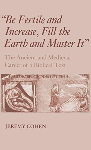 Be Fertile and Increase, Fill the Earth and Master It: The Ancient and Medieval Career of a Bibli...